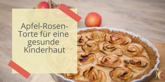 Apfel-Rosen-Torte für eine gesunde Kinderhaut