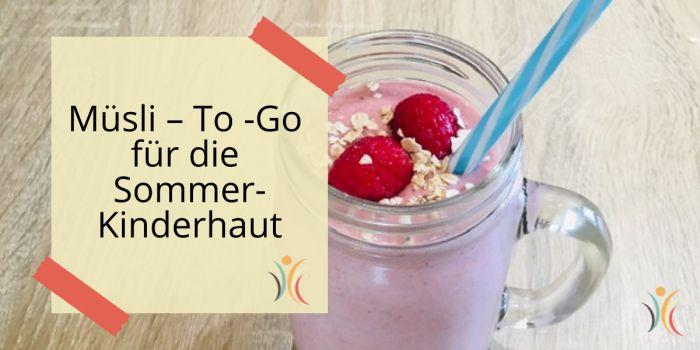 Müsli – To -Go für die Sommer-Kinderhaut